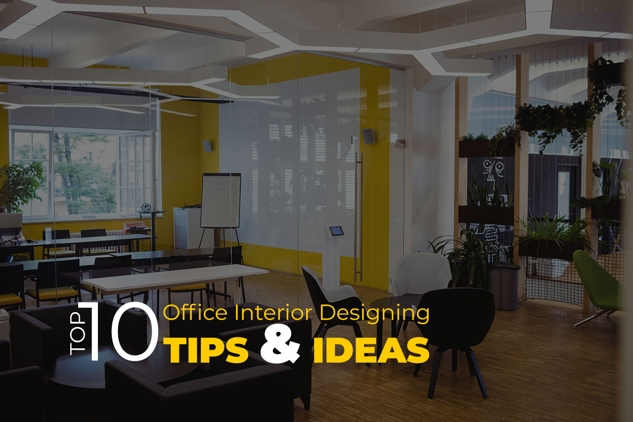 Top 10 office interior designing tips ideas